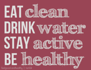 eat clean drink water stay active be healthy