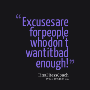 excuses are for ppl who dont want it